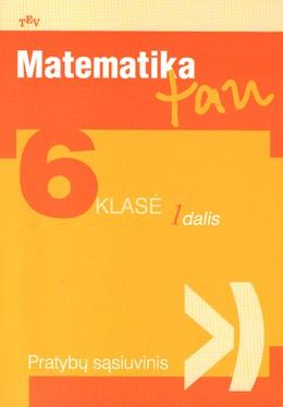 Matematika tau. Pratybų sąsiuvinis 6 klasei (1 dalis)