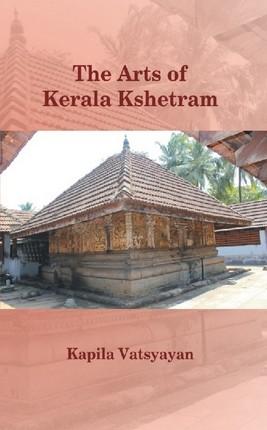 The Arts of Kerala Kshetram (Manifestation, process - experience)