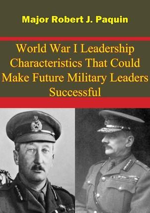 World War I Leadership Characteristics That Could Make Future Military Leaders Successful
