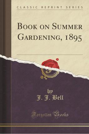 Book on Summer Gardening, 1895 (Classic Reprint)