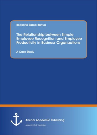 The Relationship between Simple Employee Recognition and Employee Productivity in Business Organizations. A Case Study