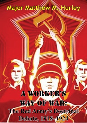 Worker's Way Of War: The Red Army's Doctrinal Debate, 1918-1924