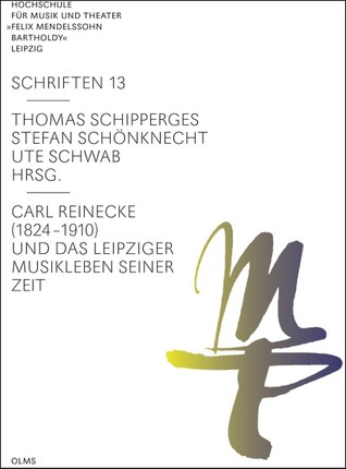 Carl Reinecke (1824 -1910) und das Leipziger Musikleben seiner Zeit