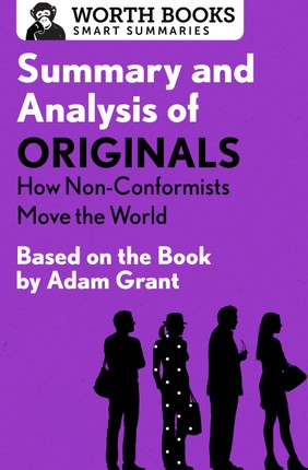 Summary and Analysis of Originals: How Non-Conformists Move the World
