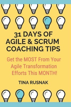 31 Days of Agile & Scrum Coaching Tips: A Daily Journal to Help You Get the Most Out of Your Agile Transformation This Month!