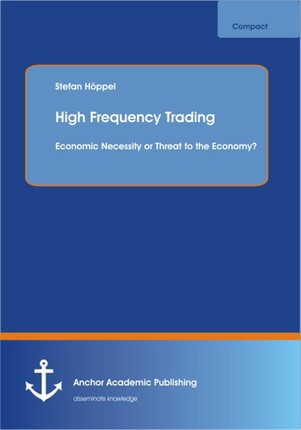 High Frequency Trading: Economic Necessity or Threat to the Economy?