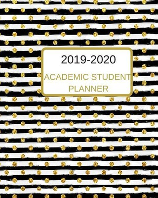2019-2020 Academic Student Planner: A Black Gold Dotted Dated Weekly And Monthly College, High, Middle School 18 Months Calendar Planner, Organizer, T
