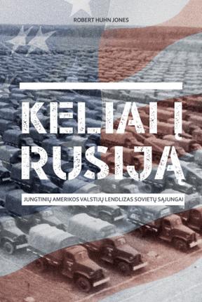 Keliai į Rusiją: Jungtinių Amerikos Valstijų lendlizas Sovietų Sąjungai