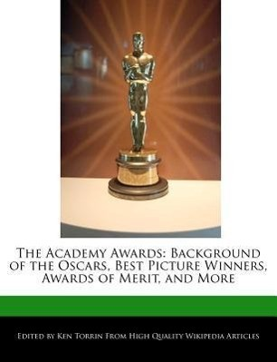 The Academy Awards: Background of the Oscars, Best Picture Winners, Awards of Merit, and More