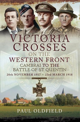 Victoria Crosses on the Western Front, 20th November 1917-23rd March 1918