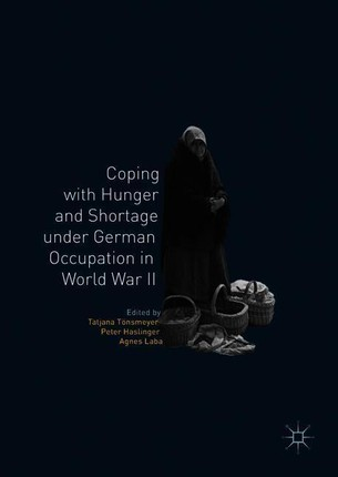 Coping with Hunger and Shortage under German Occupation in World War II