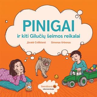PINIGAI IR KITI GILUČIŲ ŠEIMOS REIKALAI: pirmoji lietuvių autorių knyga apie finansus vaikams!