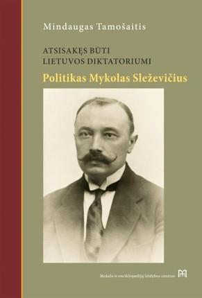 Atsisakęs būti Lietuvos diktatoriumi: Mykolo Sleževičiaus politinė biografija