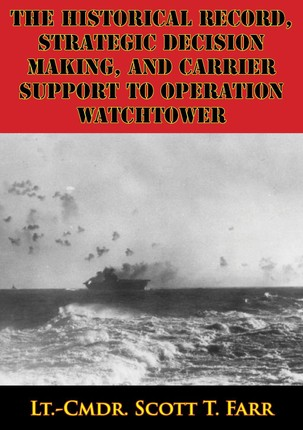 Historical Record, Strategic Decision Making, And Carrier Support To Operation Watchtower