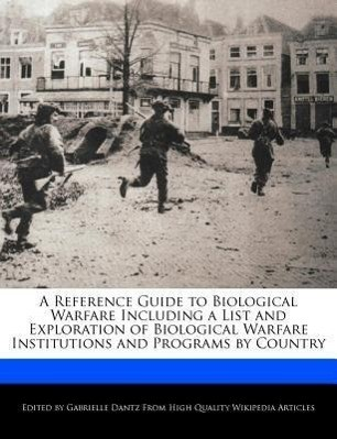 A Reference Guide to Biological Warfare Including a List and Exploration of Biological Warfare Institutions and Programs by Country
