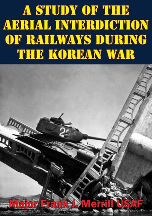Study Of The Aerial Interdiction of Railways During The Korean War