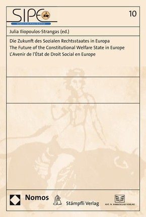 Die Zukunft des Sozialen Rechtsstaates in Europa. The Future of the Constitutional Welfare State in Europe. L'Avenir de l'État de Droit Social en Europe