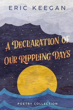 A Declaration of Our Rippling Days: poetry collection