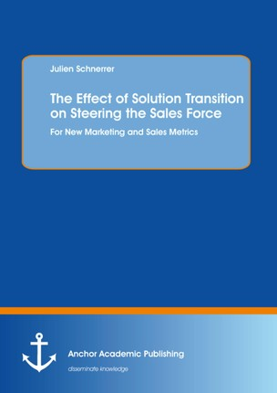 The Effect of Solution Transition on Steering the Sales Force: For New Marketing and Sales Metrics