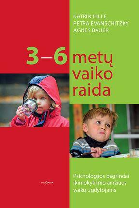 3–6 metų vaiko raida. Psichologijos pagrindai ikimokyklinio amžiaus vaikų ugdytojams