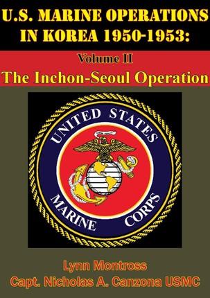U.S. Marine Operations In Korea 1950-1953: Volume II - The Inchon-Seoul Operation [Illustrated Edition]