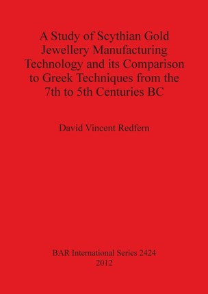 A Study of Scythian Gold Jewellery Manufacturing Technology and its Comparison to Greek Techniques from the 7th to 5th Centuries BC