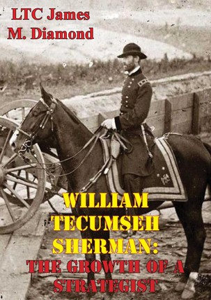 William Tecumseh Sherman: The Growth Of A Strategist