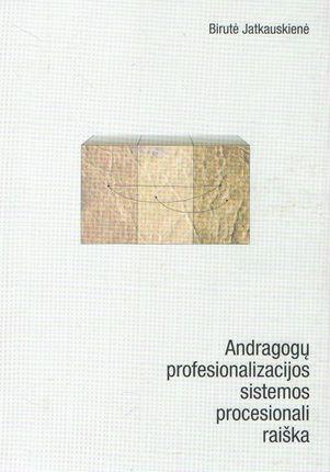 Andragogų profesionalizacijos sistemos procesionali raiška