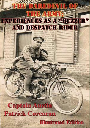 Daredevil Of The Army; Experiences As A &quote;Buzzer&quote; And Despatch Rider [Illustrated Edition]