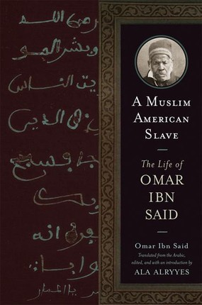 A Muslim American Slave: The Life of Omar Ibn Said