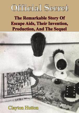 Official Secret: The Remarkable Story Of Escape Aids, Their Invention, Production, And The Sequel