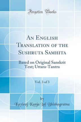 An English Translation of the Sushruta Samhita, With a Full and Comprehensive Introduction, Additional Text, Different Readings, Notes, Comparative Views, Index, Glossary and Plates, Vol. 3 of 3