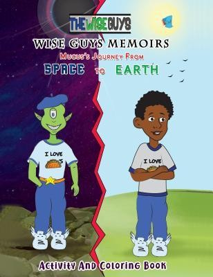 Wise Guys Memoirs... Mucus's Journey From Space To Earth