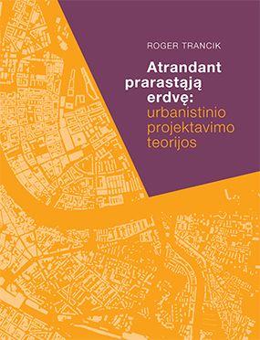 Atrandant prarastąją erdvę: urbanistinio projektavimo teorijos