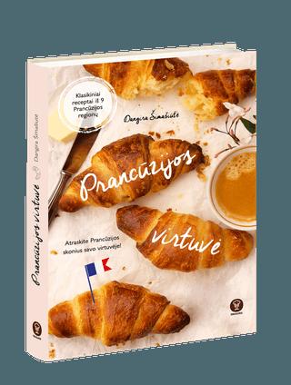 PRANCŪZIJOS VIRTUVĖ: kulinarinė kelionė po Prancūziją ir daugiau nei 100 gardžiausių regioninės virtuvės receptų