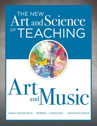 The New Art and Science of Teaching Art and Music