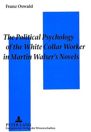 The Political Psychology of the White Collar Worker in Martin Walser's Novels