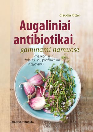 Augaliniai antibiotikai: prieskoniai ir žolelės ligų profilaktikai ir gydymui