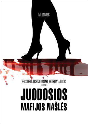 Juodosios mafijos našlės: garsiausių Lietuvos mafijos veikėjų, verslo atstovų gyvenimo moterų, našlių šokiruojančios išpažintys