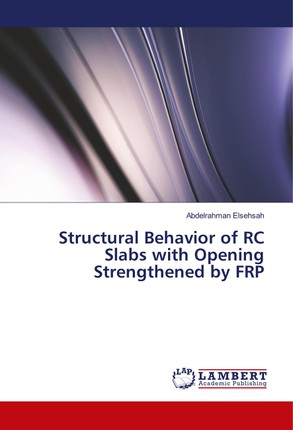 Structural Behavior of RC Slabs with Opening Strengthened by FRP