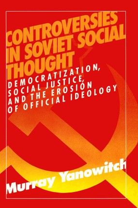 Controversies in Soviet Social Thought: Democratization, Social Justice and the Erosion of Official Ideology