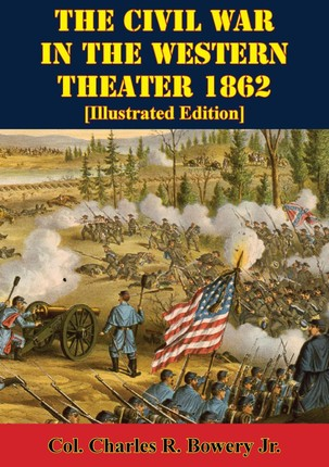 Civil War In The Western Theater 1862 [Illustrated Edition]