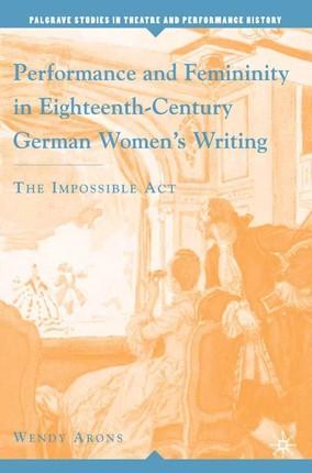 Performance and Femininity in Eighteenth-Century German Women's Writing