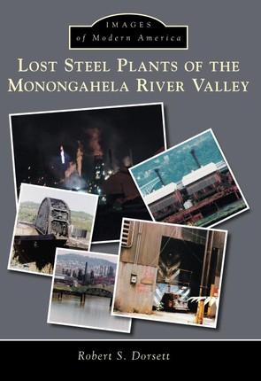 Lost Steel Plants of the Monongahela River Valley