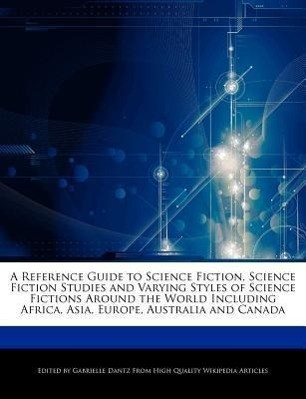 A   Reference Guide to Science Fiction, Science Fiction Studies and Varying Styles of Science Fictions Around the World Including Africa, Asia, Europe