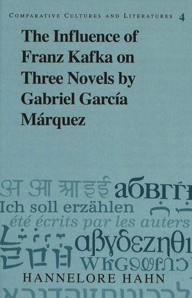 The Influence of Franz Kafka on Three Novels by Gabriel García Márquez