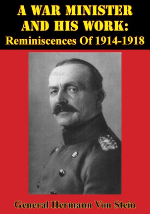 War Minister And His Work: Reminiscences Of 1914-1918 [Illustrated Edition]