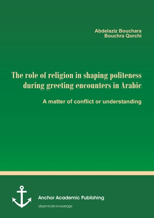 The role of religion in shaping politeness during greeting encounters in Arabic. A matter of conflict or understanding