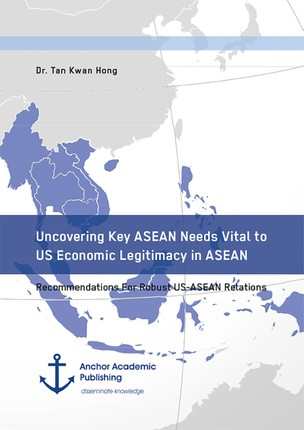 Uncovering Key ASEAN Needs Vital to US Economic Legitimacy in ASEAN. Recommendations For Robust US-ASEAN Relations