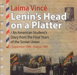 Lenin's Head on a Platter. An American Student's Diary from the Final Years of the Soviet Union